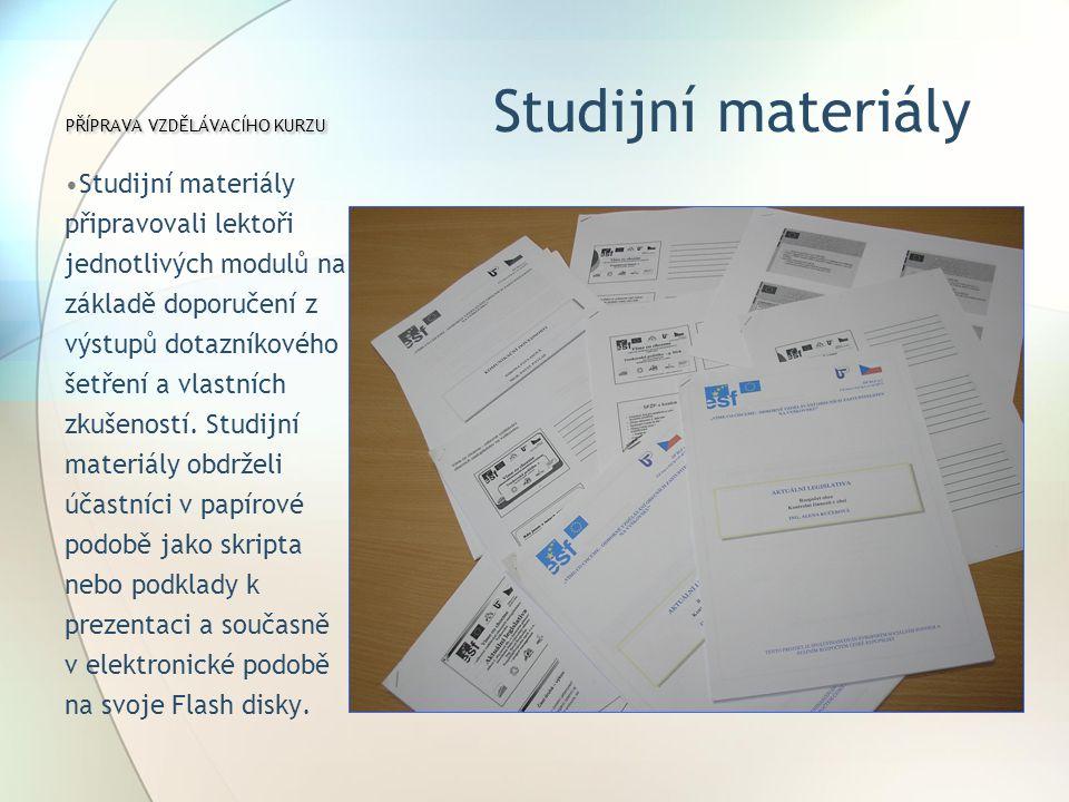 PŘÍPRAVA VZDĚLÁVACÍHO KURZU PŘÍPRAVA VZDĚLÁVACÍHO KURZU Studijní materiály Studijní materiály připravovali lektoři jednotlivých modulů na základě doporučení z výstupů dotazníkového šetření a vlastních zkušeností.