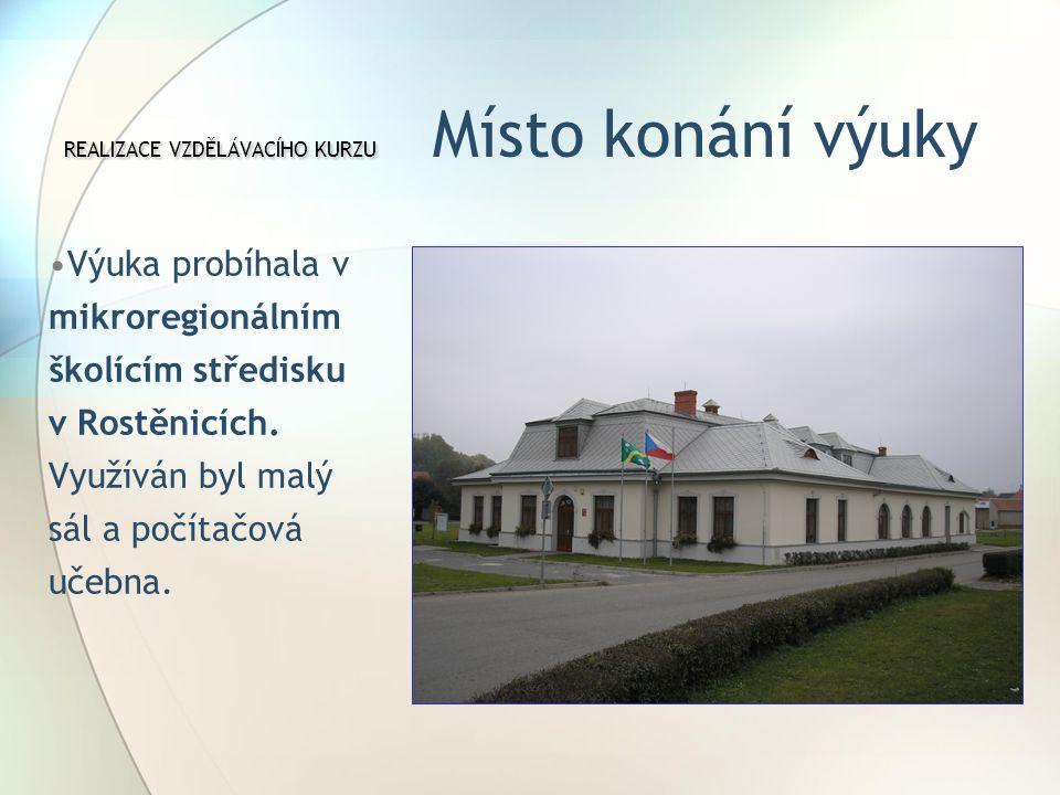 REALIZACE VZDĚLÁVACÍHO KURZU REALIZACE VZDĚLÁVACÍHO KURZU Místo konání výuky Výuka probíhala v mikroregionálním školícím středisku v Rostěnicích.