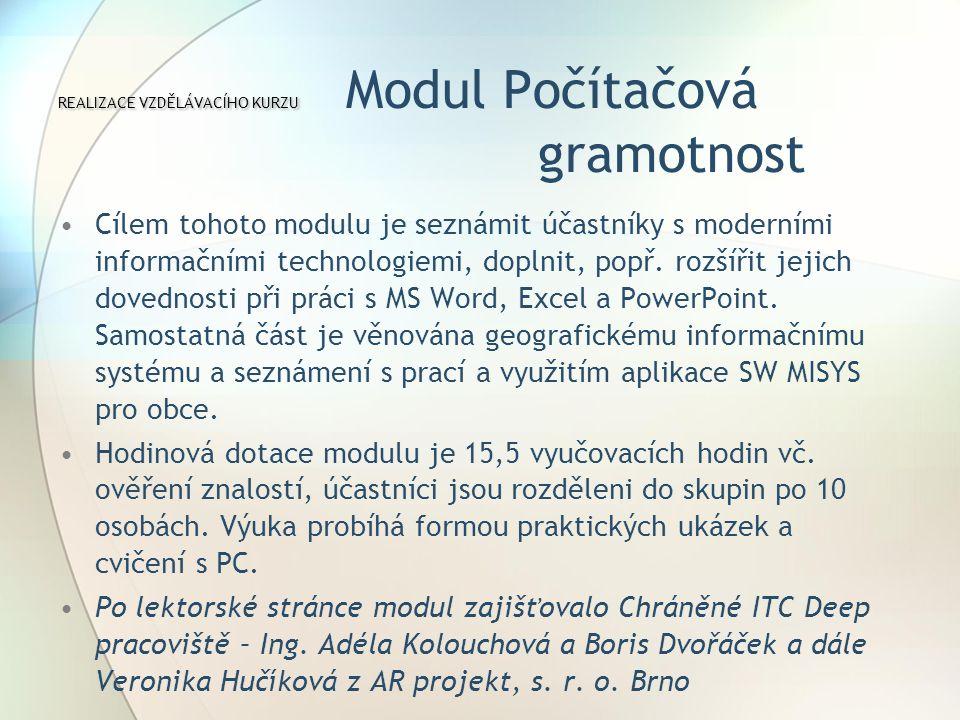 Cílem tohoto modulu je seznámit účastníky s moderními informačními technologiemi, doplnit, popř.