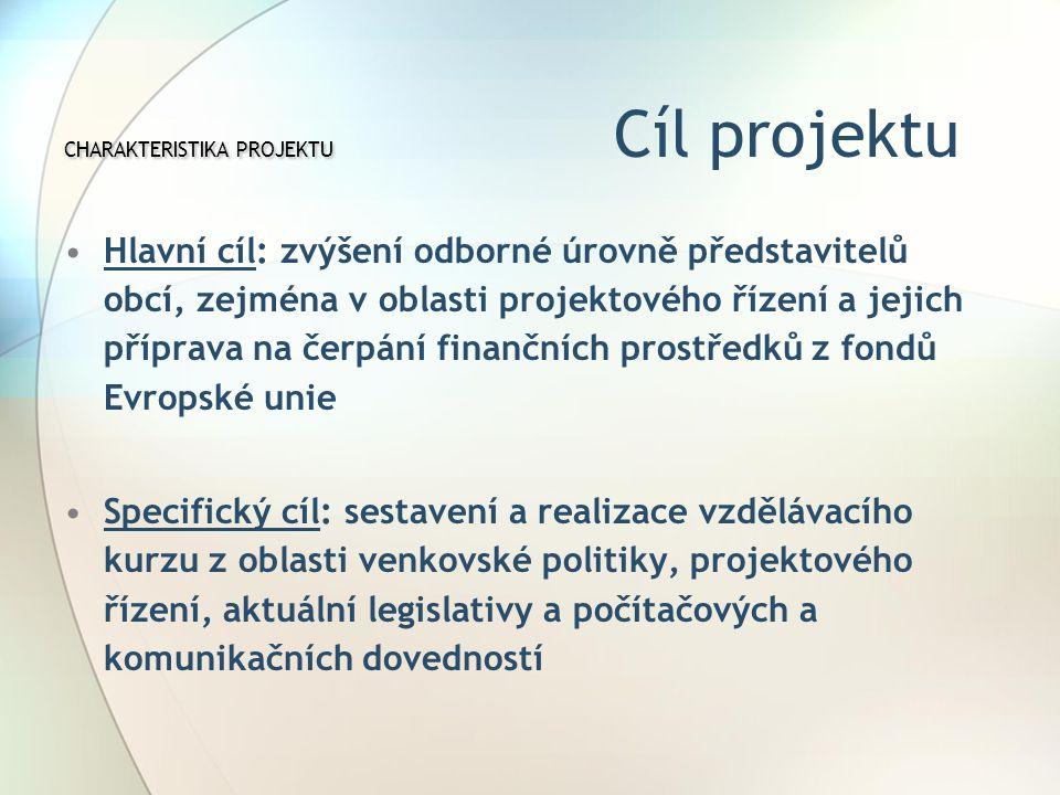 Hlavní cíl: zvýšení odborné úrovně představitelů obcí, zejména v oblasti projektového řízení a jejich příprava na čerpání finančních prostředků z fondů Evropské unie Specifický cíl: sestavení a realizace vzdělávacího kurzu z oblasti venkovské politiky, projektového řízení, aktuální legislativy a počítačových a komunikačních dovedností CHARAKTERISTIKA PROJEKTU CHARAKTERISTIKA PROJEKTU Cíl projektu