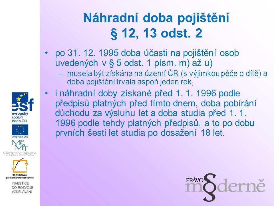 Náhradní doba pojištění § 12, 13 odst. 2 po 31. 12. 1995 doba účasti na pojištění osob uvedených v § 5 odst. 1 písm. m) až u) –musela být získána na ú