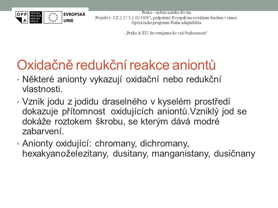 Oxidačně redukční reakce aniontů Některé anionty vykazují oxidační nebo redukční vlastnosti. Vznik jodu z jodidu draselného v kyselém prostředí dokazu