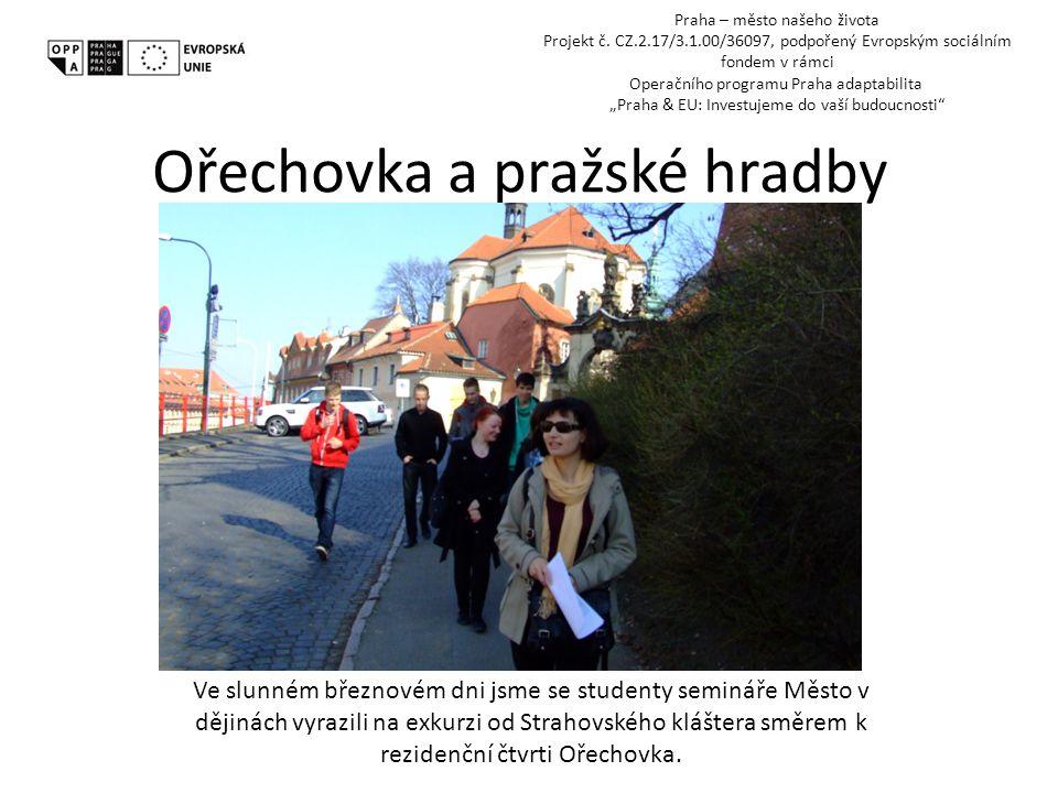 Ořechovka a pražské hradby Ve slunném březnovém dni jsme se studenty semináře Město v dějinách vyrazili na exkurzi od Strahovského kláštera směrem k rezidenční čtvrti Ořechovka.