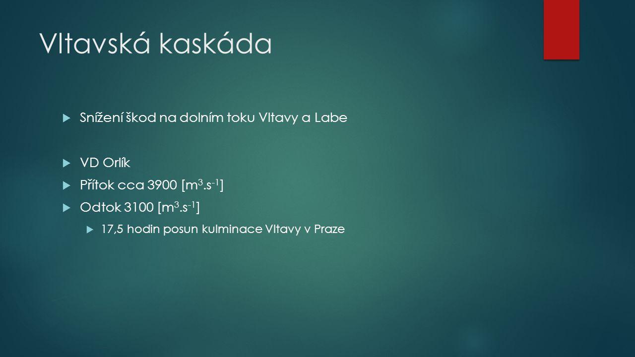 Vltavská kaskáda  Snížení škod na dolním toku Vltavy a Labe  VD Orlík  Přítok cca 3900 [m 3.s -1 ]  Odtok 3100 [m 3.s -1 ]  17,5 hodin posun kulm