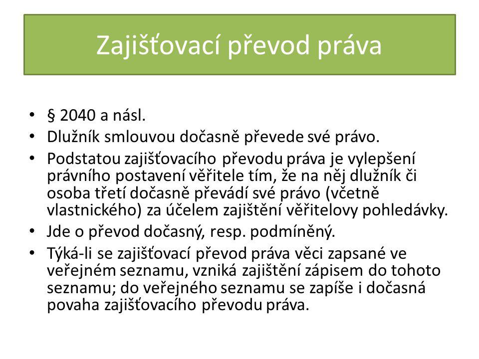 Zajišťovací převod práva § 2040 a násl.Dlužník smlouvou dočasně převede své právo.