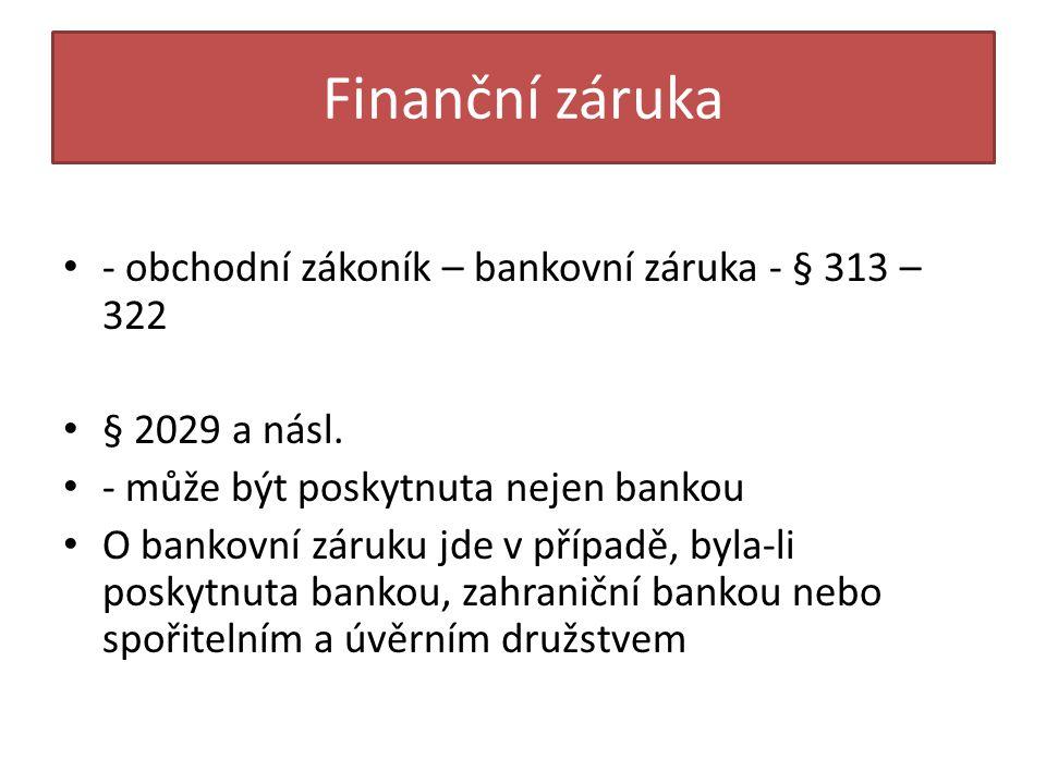 Finanční záruka - obchodní zákoník – bankovní záruka - § 313 – 322 § 2029 a násl.