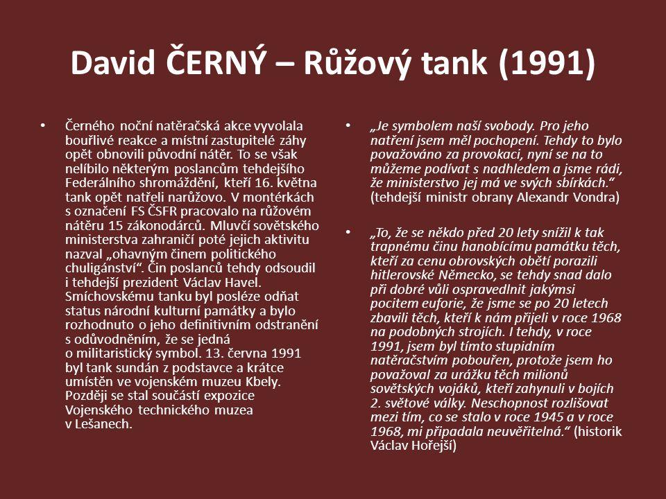 David ČERNÝ – Růžový tank (1991) Černého noční natěračská akce vyvolala bouřlivé reakce a místní zastupitelé záhy opět obnovili původní nátěr. To se v