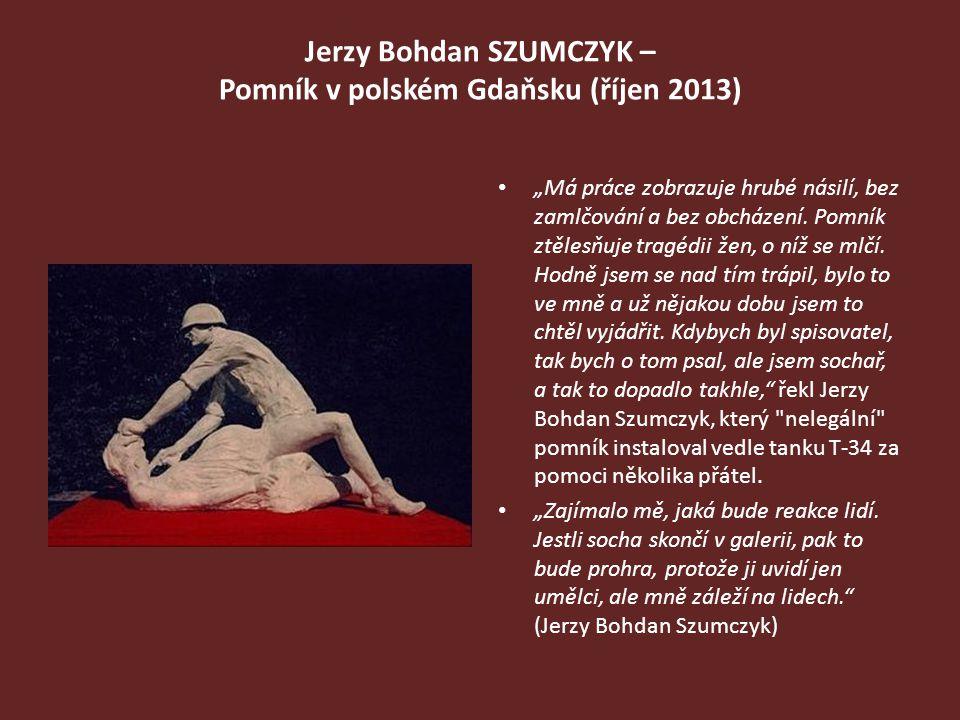 """Jerzy Bohdan SZUMCZYK – Pomník v polském Gdaňsku (říjen 2013) """"Má práce zobrazuje hrubé násilí, bez zamlčování a bez obcházení. Pomník ztělesňuje trag"""