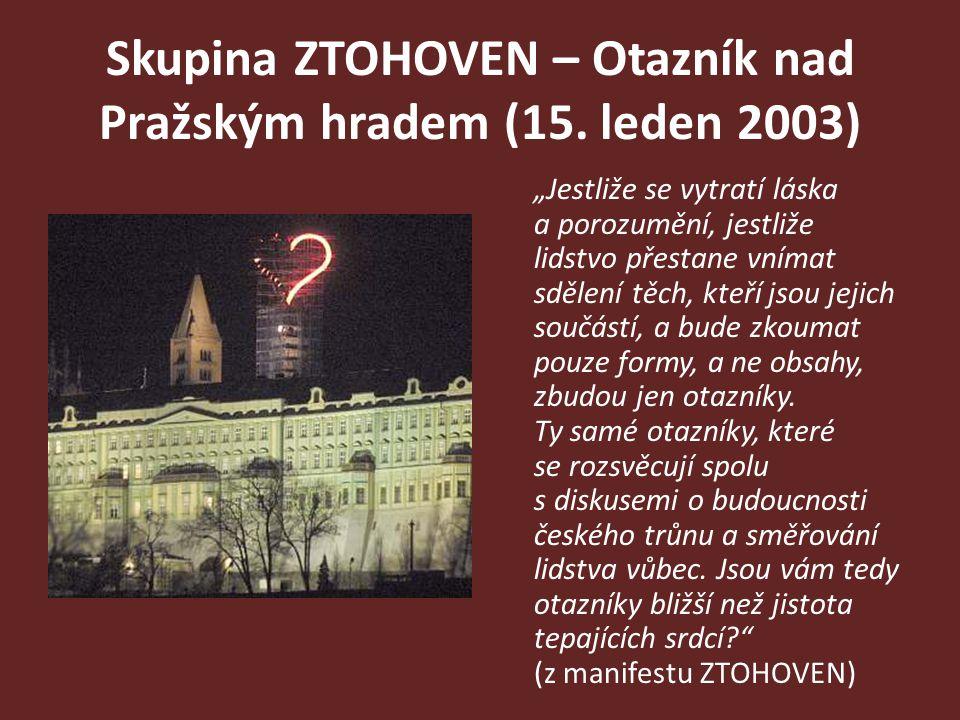 """Skupina ZTOHOVEN – Otazník nad Pražským hradem (15. leden 2003) """"Jestliže se vytratí láska a porozumění, jestliže lidstvo přestane vnímat sdělení těch"""