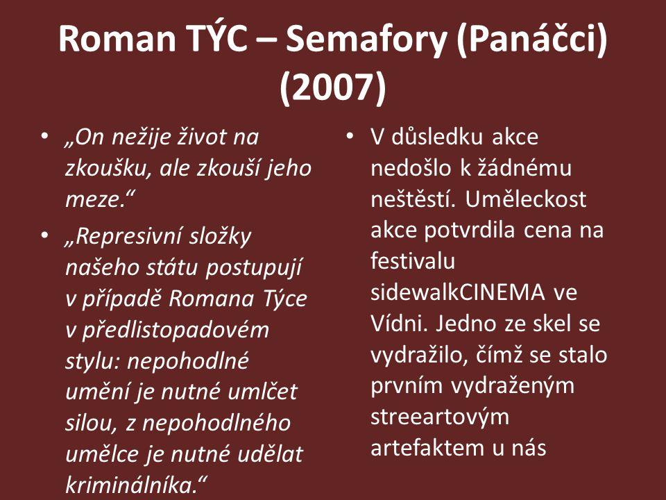 """Roman TÝC – Semafory (Panáčci) (2007) """"On nežije život na zkoušku, ale zkouší jeho meze."""" """"Represivní složky našeho státu postupují v případě Romana T"""