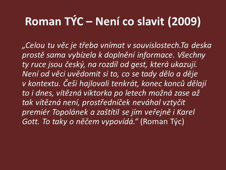 """Roman TÝC – Není co slavit (2009) """"Celou tu věc je třeba vnímat v souvislostech.Ta deska prostě sama vybízela k doplnění informace. Všechny ty ruce js"""