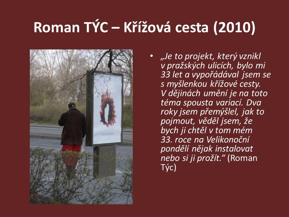 """Roman TÝC – Křížová cesta (2010) """"Je to projekt, který vznikl v pražských ulicích, bylo mi 33 let a vypořádával jsem se s myšlenkou křížové cesty. V d"""