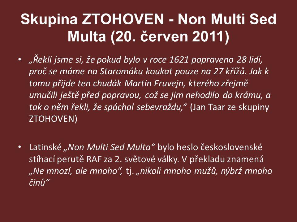 """Skupina ZTOHOVEN - Non Multi Sed Multa (20. červen 2011) """"Řekli jsme si, že pokud bylo v roce 1621 popraveno 28 lidí, proč se máme na Staromáku koukat"""