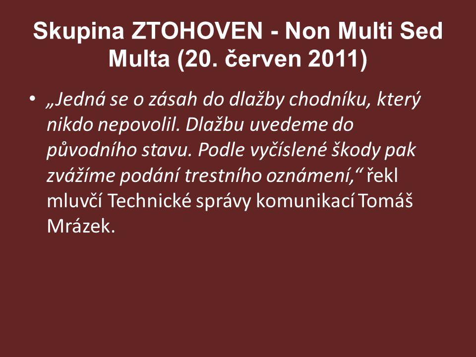 """Skupina ZTOHOVEN - Non Multi Sed Multa (20. červen 2011) """"Jedná se o zásah do dlažby chodníku, který nikdo nepovolil. Dlažbu uvedeme do původního stav"""