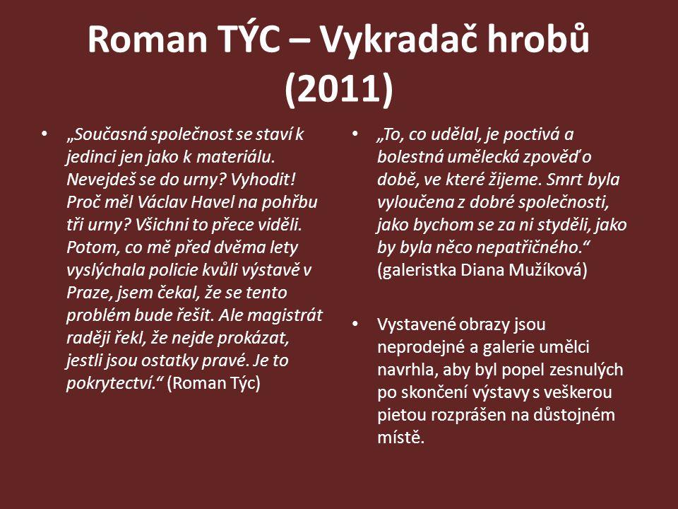"""Roman TÝC – Vykradač hrobů (2011) """"Současná společnost se staví k jedinci jen jako k materiálu. Nevejdeš se do urny? Vyhodit! Proč měl Václav Havel na"""