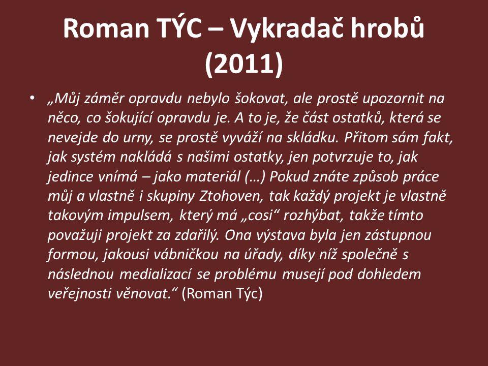"""Roman TÝC – Vykradač hrobů (2011) """"Můj záměr opravdu nebylo šokovat, ale prostě upozornit na něco, co šokující opravdu je. A to je, že část ostatků, k"""