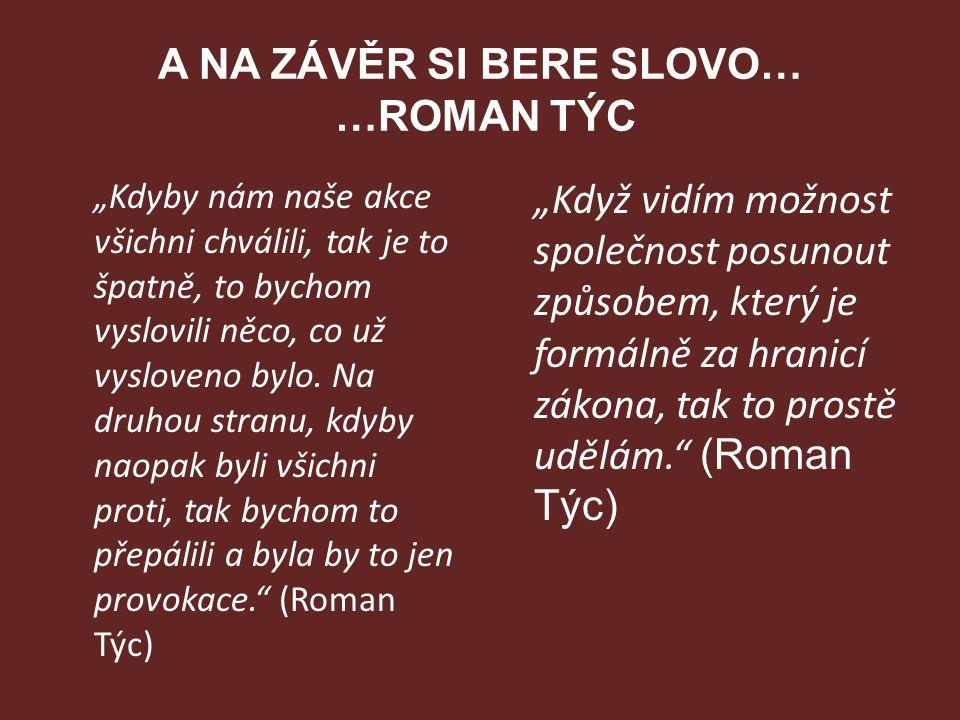 """A NA ZÁVĚR SI BERE SLOVO… …ROMAN TÝC """"Kdyby nám naše akce všichni chválili, tak je to špatně, to bychom vyslovili něco, co už vysloveno bylo. Na druho"""