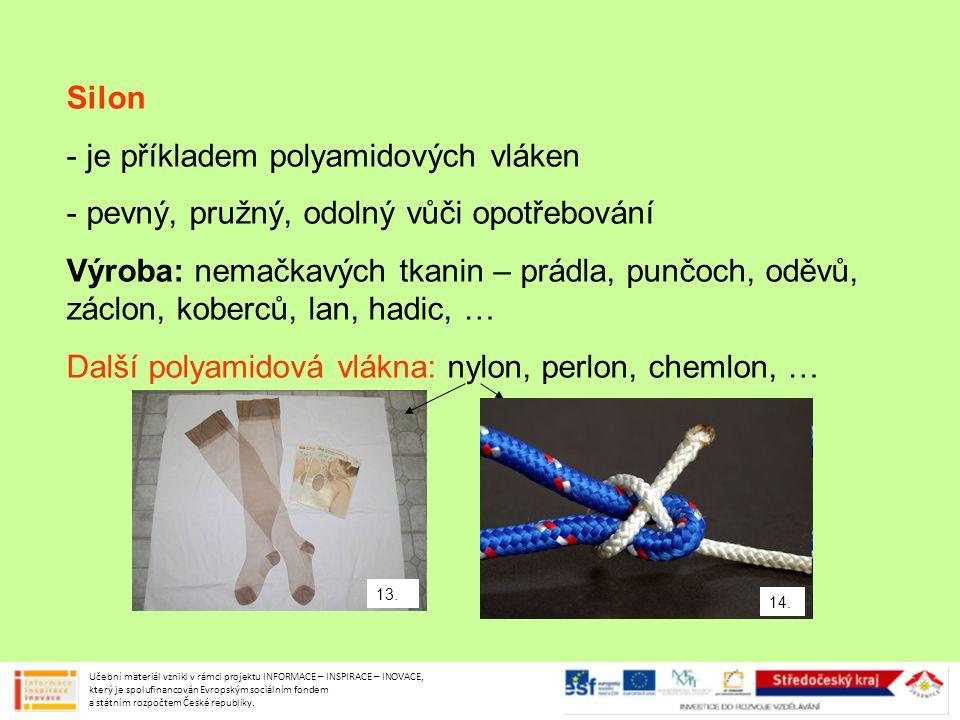 Silon - je příkladem polyamidových vláken - pevný, pružný, odolný vůči opotřebování Výroba: nemačkavých tkanin – prádla, punčoch, oděvů, záclon, kober