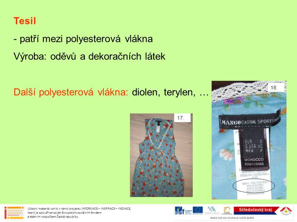 Tesil - patří mezi polyesterová vlákna Výroba: oděvů a dekoračních látek Další polyesterová vlákna: diolen, terylen, … Učební materiál vznikl v rámci