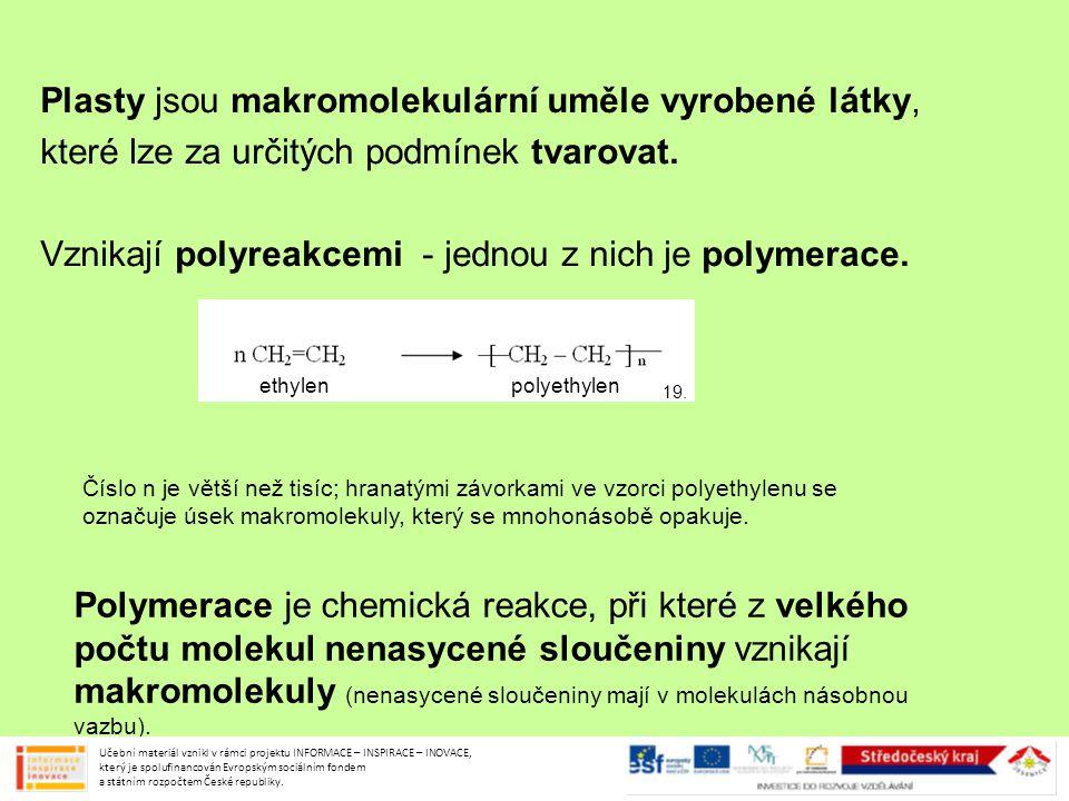 Plasty jsou makromolekulární uměle vyrobené látky, které lze za určitých podmínek tvarovat. Vznikají polyreakcemi - jednou z nich je polymerace. Číslo