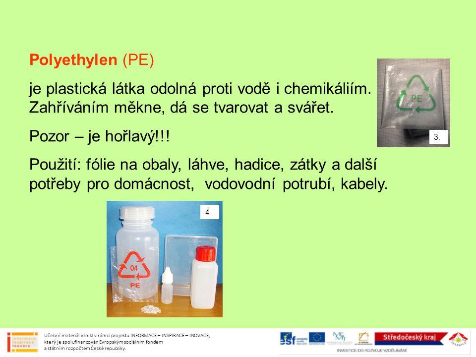 Polyethylen (PE) je plastická látka odolná proti vodě i chemikáliím. Zahříváním měkne, dá se tvarovat a svářet. Pozor – je hořlavý!!! Použití: fólie n