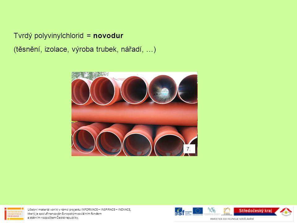 7. Tvrdý polyvinylchlorid = novodur (těsnění, izolace, výroba trubek, nářadí, …) Učební materiál vznikl v rámci projektu INFORMACE – INSPIRACE – INOVA
