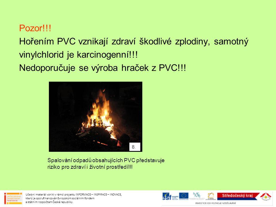 Pozor!!! Hořením PVC vznikají zdraví škodlivé zplodiny, samotný vinylchlorid je karcinogenní!!! Nedoporučuje se výroba hraček z PVC!!! Spalování odpad