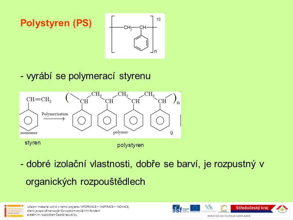 Polystyren (PS) - vyrábí se polymerací styrenu - dobré izolační vlastnosti, dobře se barví, je rozpustný v organických rozpouštědlech Učební materiál