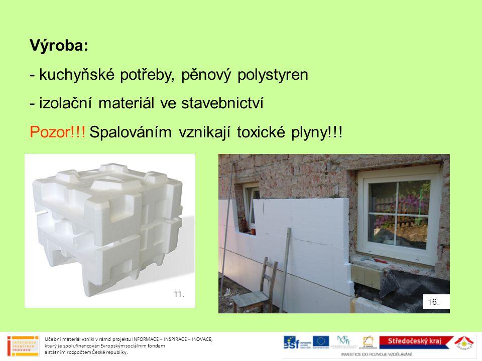 Výroba: - kuchyňské potřeby, pěnový polystyren - izolační materiál ve stavebnictví Pozor!!! Spalováním vznikají toxické plyny!!! Učební materiál vznik