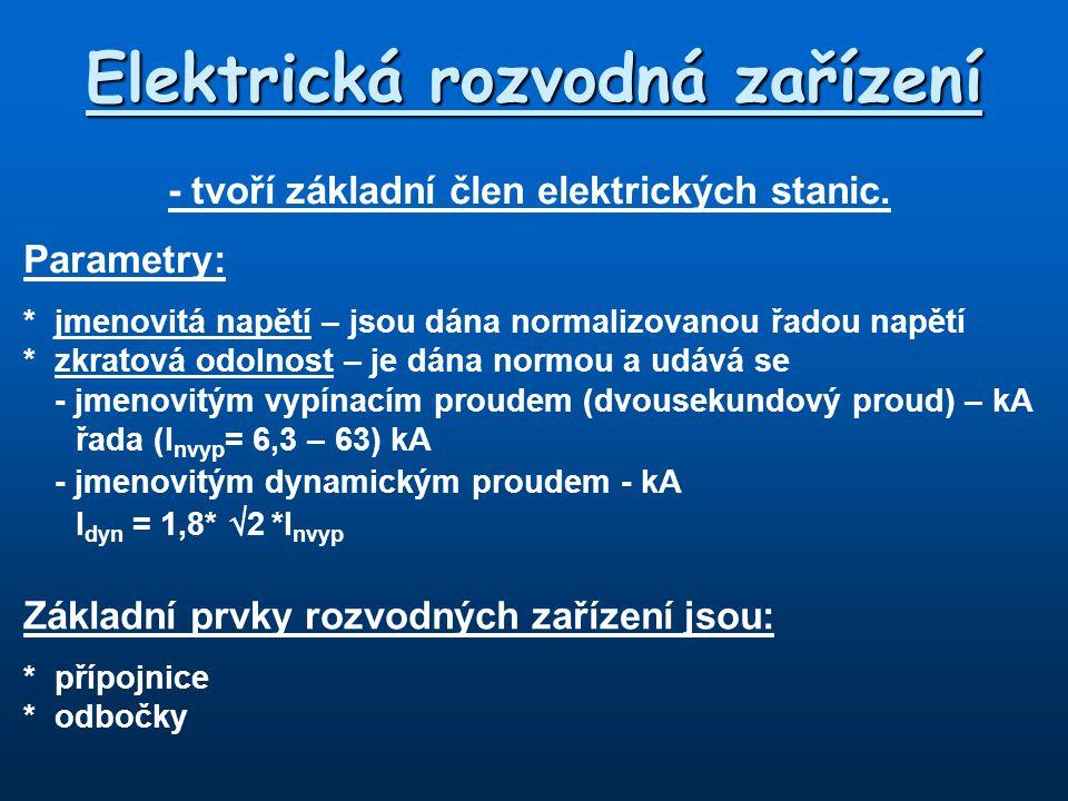 Elektrická rozvodná zařízení - tvoří základní člen elektrických stanic. Parametry: * jmenovitá napětí – jsou dána normalizovanou řadou napětí *zkratov