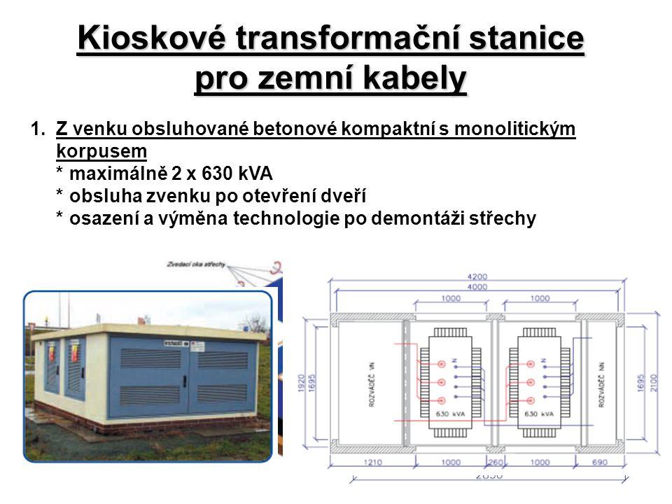 Kioskové transformační stanice pro zemní kabely 1.Z venku obsluhované betonové kompaktní s monolitickým korpusem *maximálně 2 x 630 kVA *obsluha zvenk