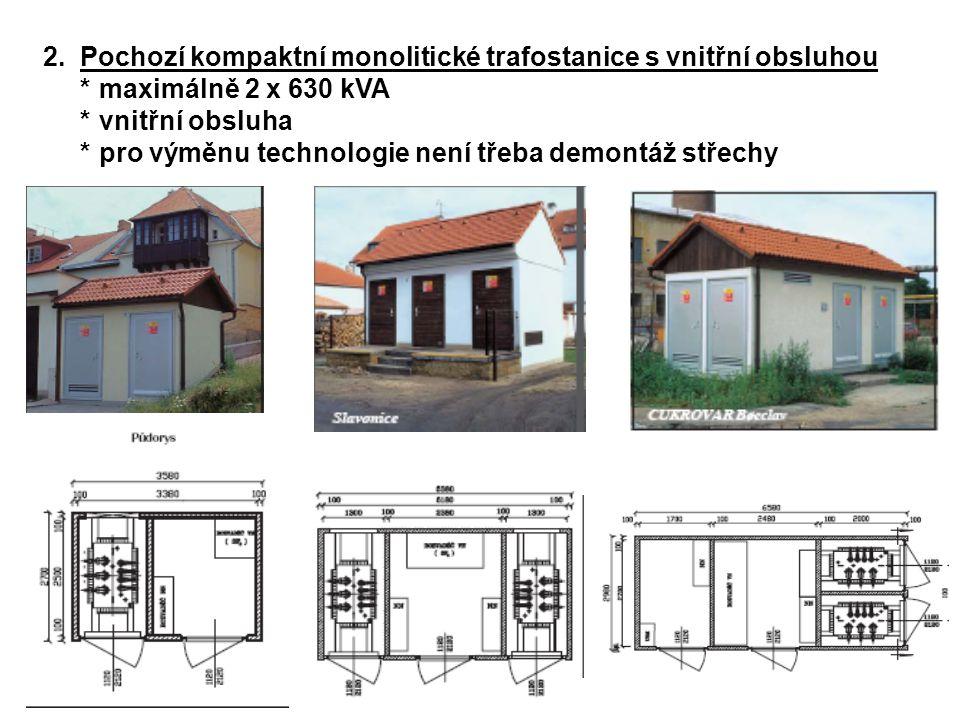 2.Pochozí kompaktní monolitické trafostanice s vnitřní obsluhou *maximálně 2 x 630 kVA *vnitřní obsluha *pro výměnu technologie není třeba demontáž st