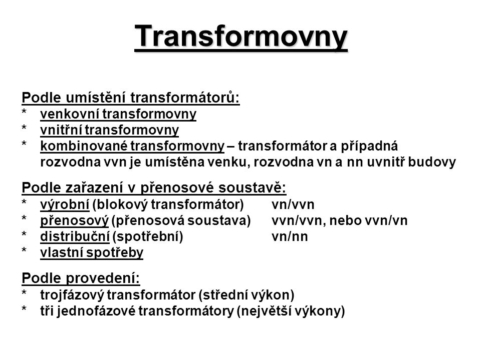 Transformovny Podle umístění transformátorů: *venkovní transformovny *vnitřní transformovny *kombinované transformovny – transformátor a případná rozv
