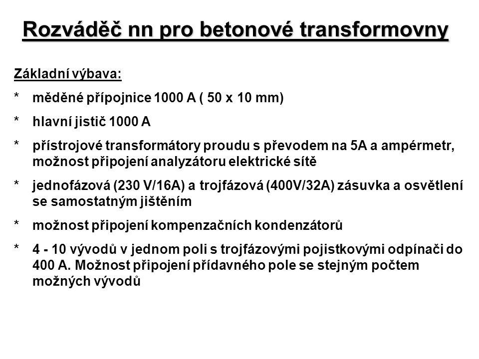 Rozváděč nn pro betonové transformovny Základní výbava: *měděné přípojnice 1000 A ( 50 x 10 mm) *hlavní jistič 1000 A *přístrojové transformátory prou