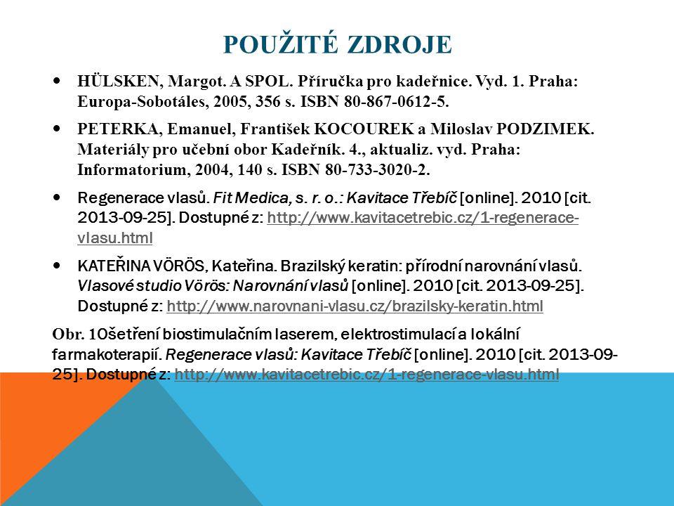 POUŽITÉ ZDROJE HÜLSKEN, Margot. A SPOL. Příručka pro kadeřnice. Vyd. 1. Praha: Europa-Sobotáles, 2005, 356 s. ISBN 80-867-0612-5. PETERKA, Emanuel, Fr