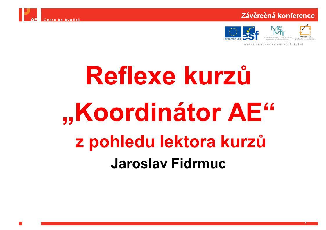 """Závěrečná konference Reflexe kurzů """"Koordinátor AE z pohledu lektora kurzů Jaroslav Fidrmuc 1"""