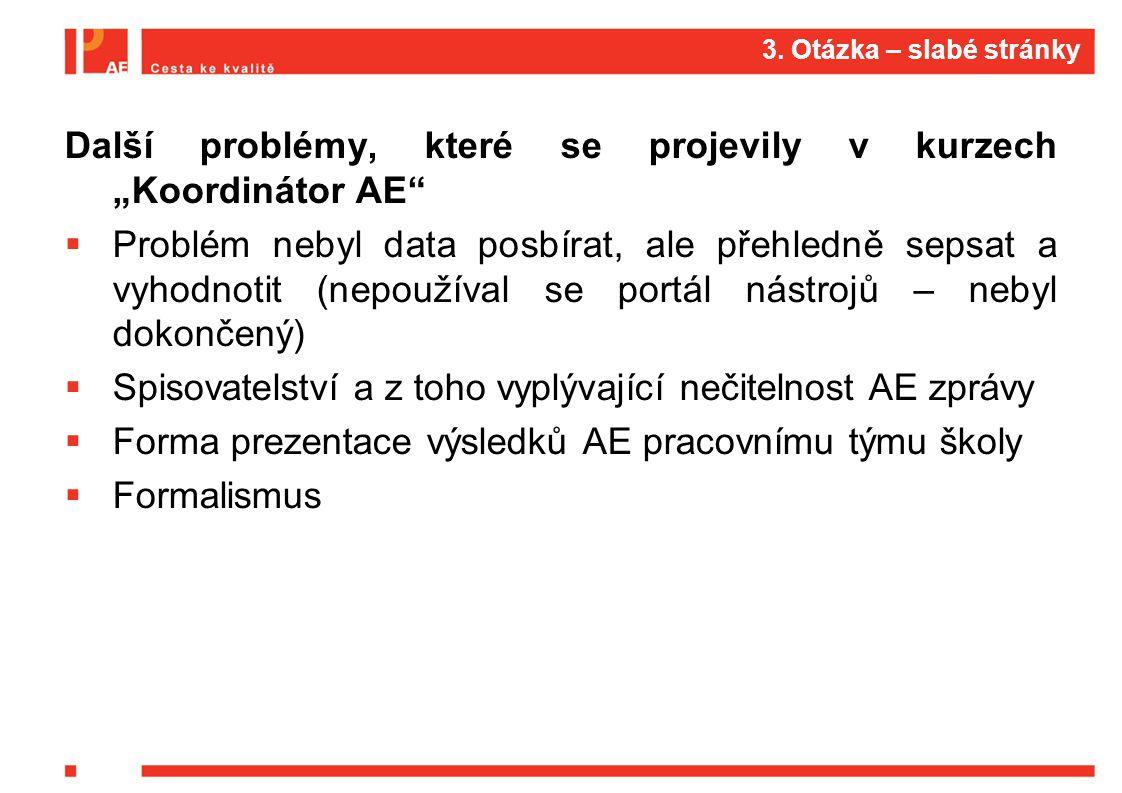 """3. Otázka – slabé stránky Další problémy, které se projevily v kurzech """"Koordinátor AE""""  Problém nebyl data posbírat, ale přehledně sepsat a vyhodnot"""