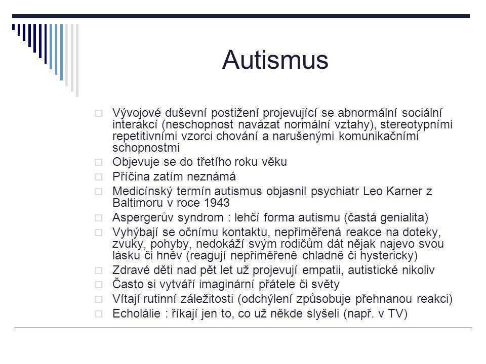Autismus  Vývojové duševní postižení projevující se abnormální sociální interakcí (neschopnost navázat normální vztahy), stereotypními repetitivními