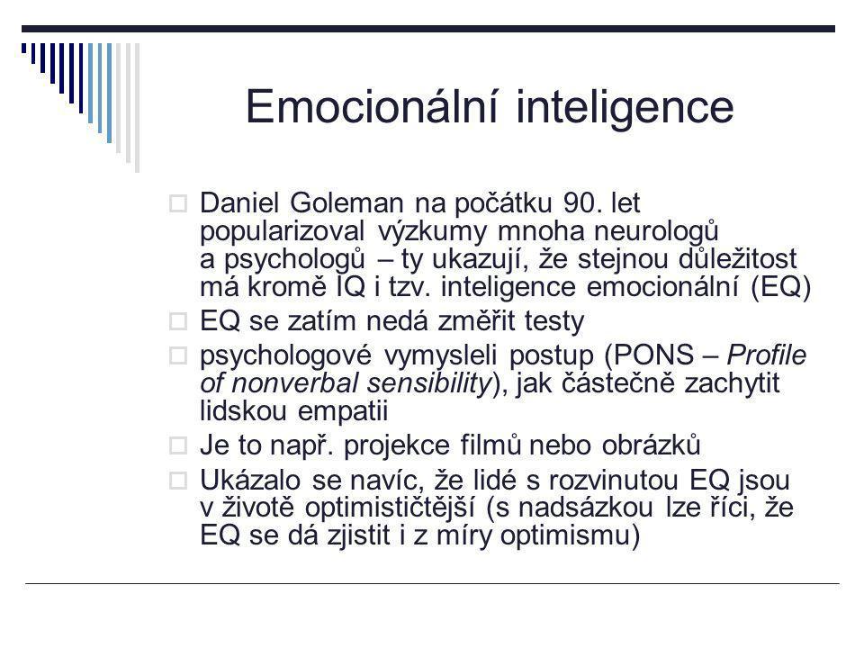 Emocionální inteligence  Daniel Goleman na počátku 90. let popularizoval výzkumy mnoha neurologů a psychologů – ty ukazují, že stejnou důležitost má