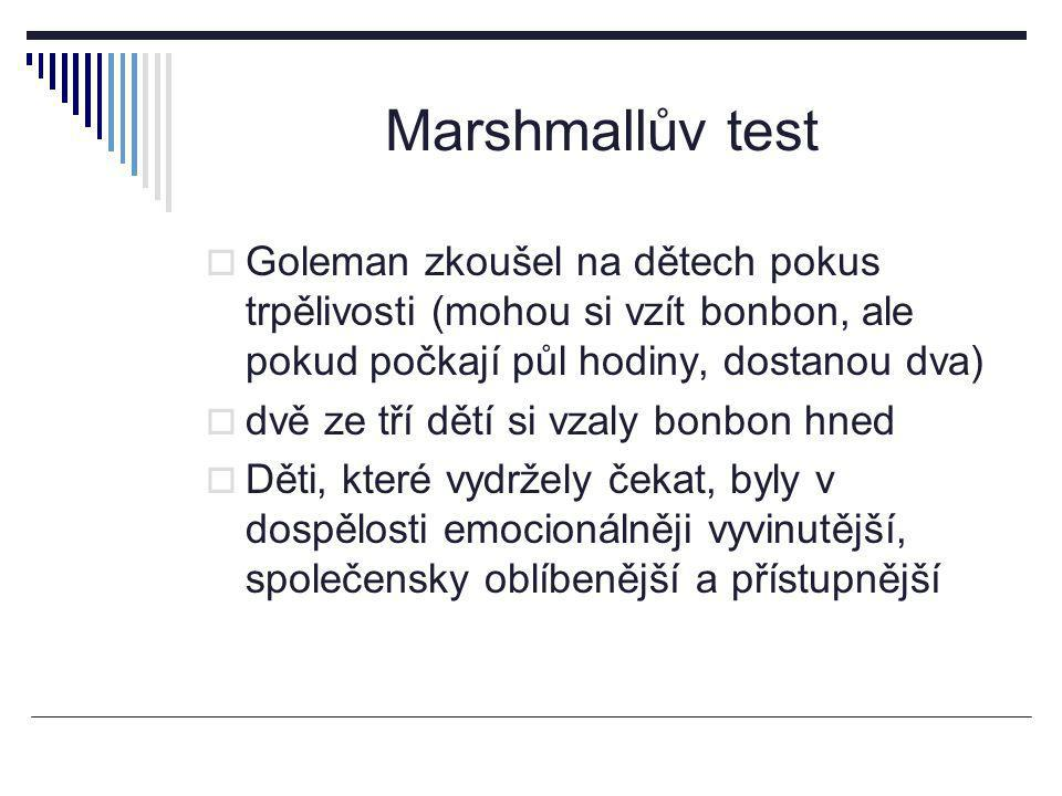 Marshmallův test  Goleman zkoušel na dětech pokus trpělivosti (mohou si vzít bonbon, ale pokud počkají půl hodiny, dostanou dva)  dvě ze tří dětí si