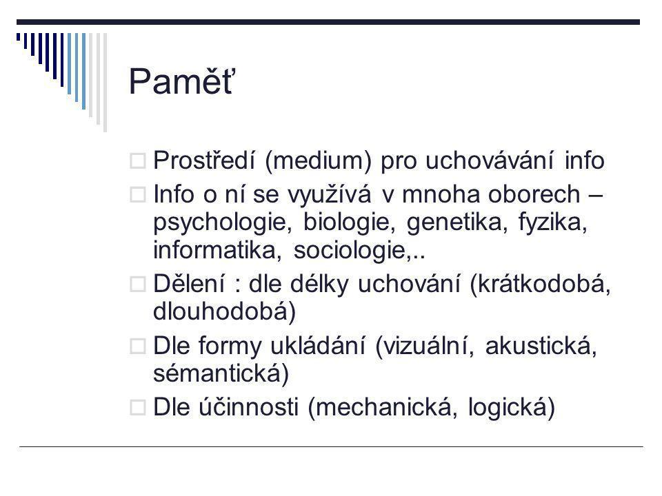 Paměť  Prostředí (medium) pro uchovávání info  Info o ní se využívá v mnoha oborech – psychologie, biologie, genetika, fyzika, informatika, sociolog