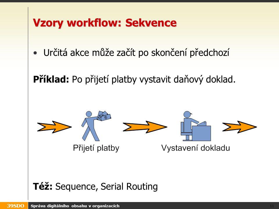 39SDO Správa digitálního obsahu v organizacích 11 Vzory workflow: Sekvence Určitá akce může začít po skončení předchozí Příklad: Po přijetí platby vys