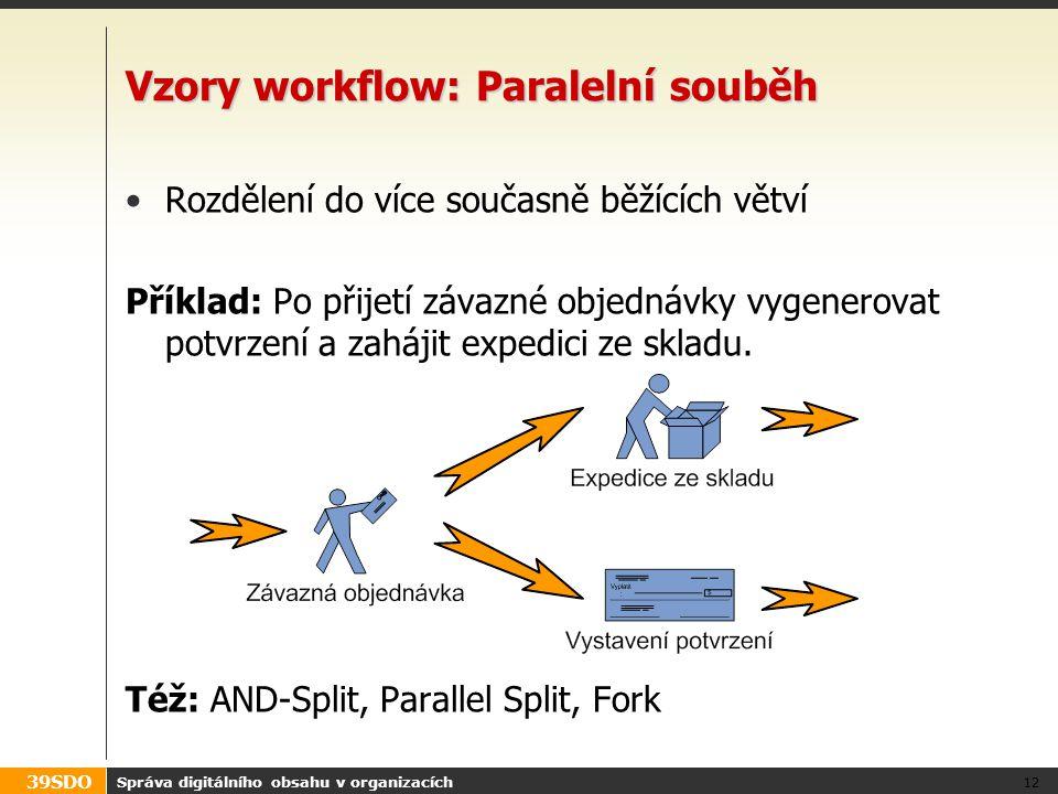 39SDO Správa digitálního obsahu v organizacích 12 Vzory workflow: Paralelní souběh Rozdělení do více současně běžících větví Příklad: Po přijetí závaz