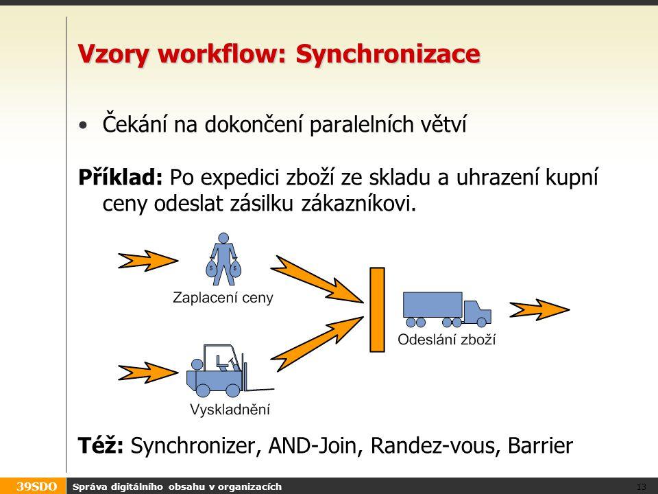 39SDO Správa digitálního obsahu v organizacích 13 Vzory workflow: Synchronizace Čekání na dokončení paralelních větví Příklad: Po expedici zboží ze sk