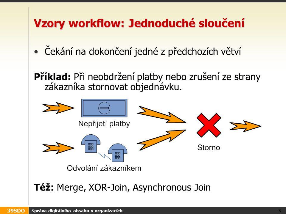 39SDO Správa digitálního obsahu v organizacích 15 Vzory workflow: Jednoduché sloučení Čekání na dokončení jedné z předchozích větví Příklad: Při neobd