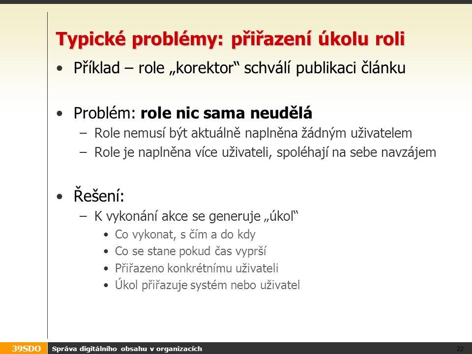"""39SDO Typické problémy: přiřazení úkolu roli Příklad – role """"korektor"""" schválí publikaci článku Problém: role nic sama neudělá –Role nemusí být aktuál"""