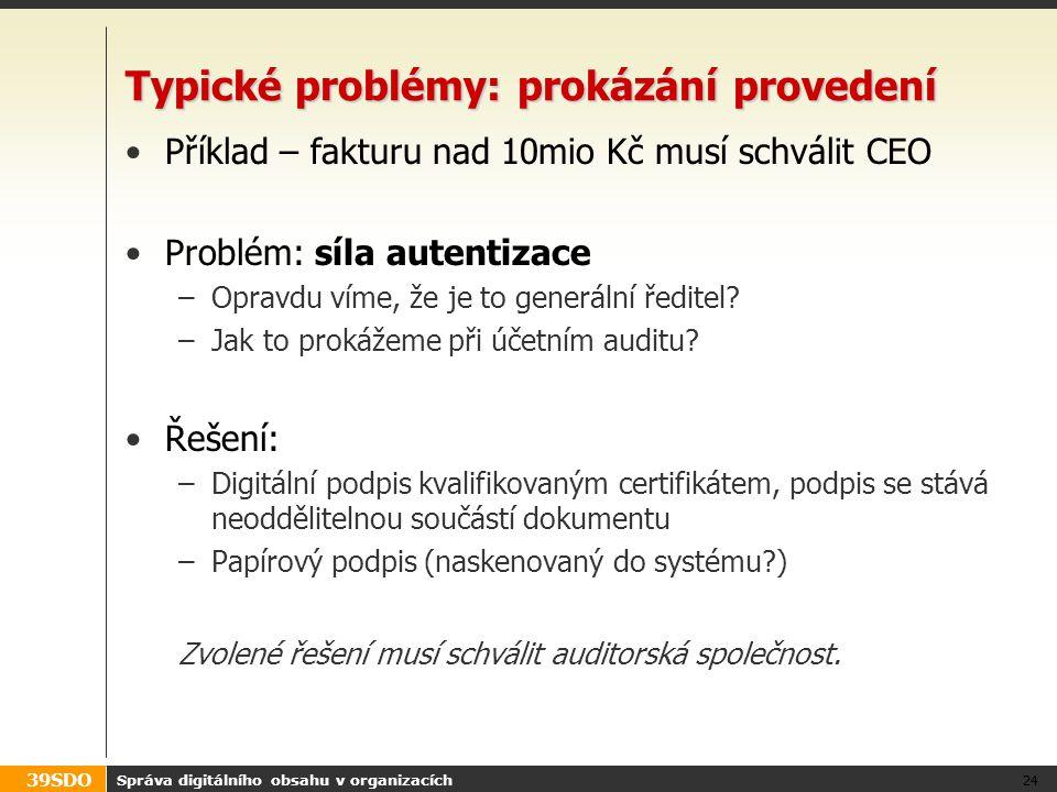39SDO Typické problémy: prokázání provedení Příklad – fakturu nad 10mio Kč musí schválit CEO Problém: síla autentizace –Opravdu víme, že je to generál
