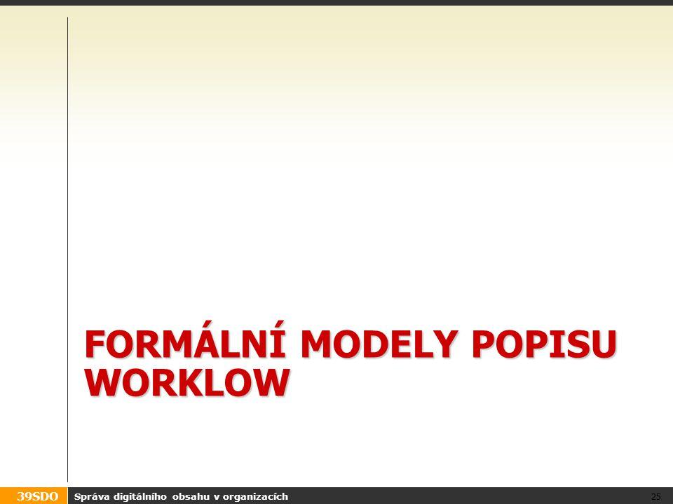39SDO FORMÁLNÍ MODELY POPISU WORKLOW Správa digitálního obsahu v organizacích 25