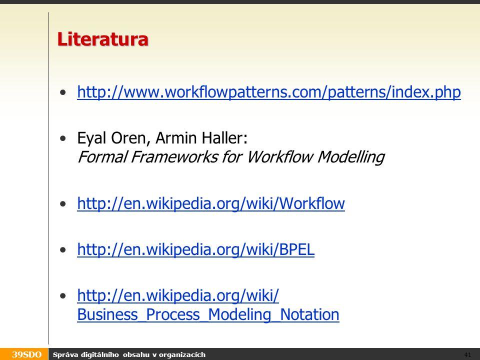39SDO Správa digitálního obsahu v organizacích 41 Literatura http://www.workflowpatterns.com/patterns/index.php Eyal Oren, Armin Haller: Formal Framew