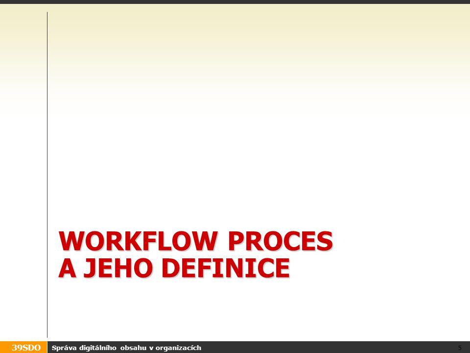 """39SDO Proces ve workflow (""""business process ) Součást analýzy nasazení systému Popisuje, jak je činnost organizačně prováděna –WCMS: činnost = publikace obsahu Může obsahovat kroky mimo informační systém (!) Daný proces může být implementován různými technikami (s různou mírou vhodnosti) Správa digitálního obsahu v organizacích 6"""